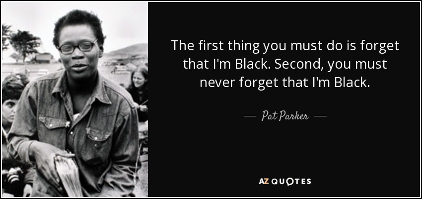 quote-the-first-thing-you-must-do-is-forget-that-i-m-black-second-you-must-never-forget-that-pat-parker-69-31-05