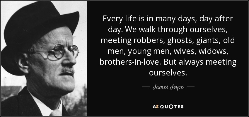 quote-every-life-is-in-many-days-day-after-day-we-walk-through-ourselves-meeting-robbers-ghosts-james-joyce-36-91-41