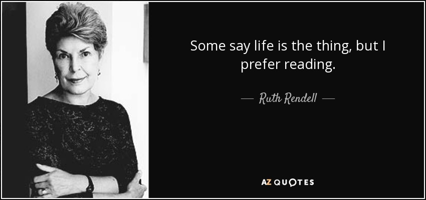 quote-some-say-life-is-the-thing-but-i-prefer-reading-ruth-rendell-34-48-88