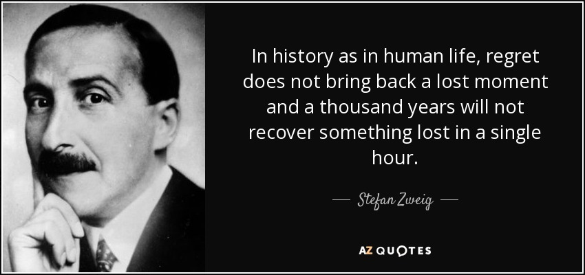quote-in-history-as-in-human-life-regret-does-not-bring-back-a-lost-moment-and-a-thousand-stefan-zweig-32-57-28