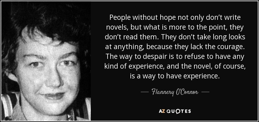 quote-people-without-hope-not-only-don-t-write-novels-but-what-is-more-to-the-point-they-don-flannery-o-connor-43-97-72