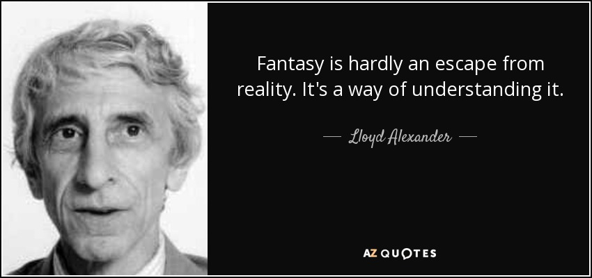 quote-fantasy-is-hardly-an-escape-from-reality-it-s-a-way-of-understanding-it-lloyd-alexander-42-13-35