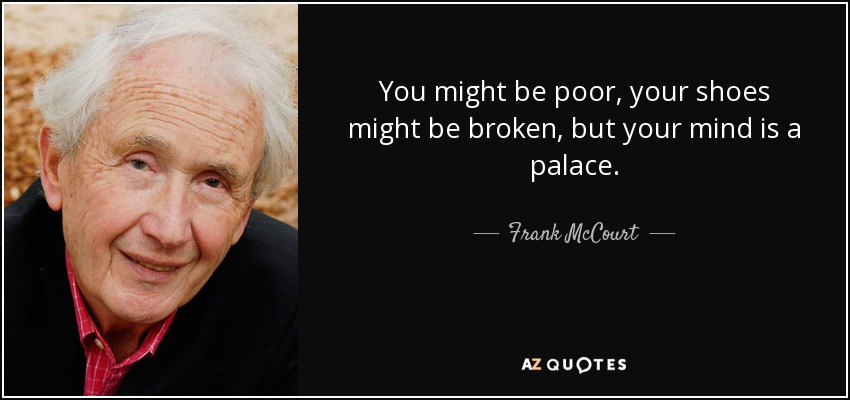 quote-you-might-be-poor-your-shoes-might-be-broken-but-your-mind-is-a-palace-frank-mccourt-49-4-0404