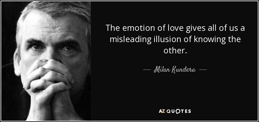 quote-the-emotion-of-love-gives-all-of-us-a-misleading-illusion-of-knowing-the-other-milan-kundera-40-11-42