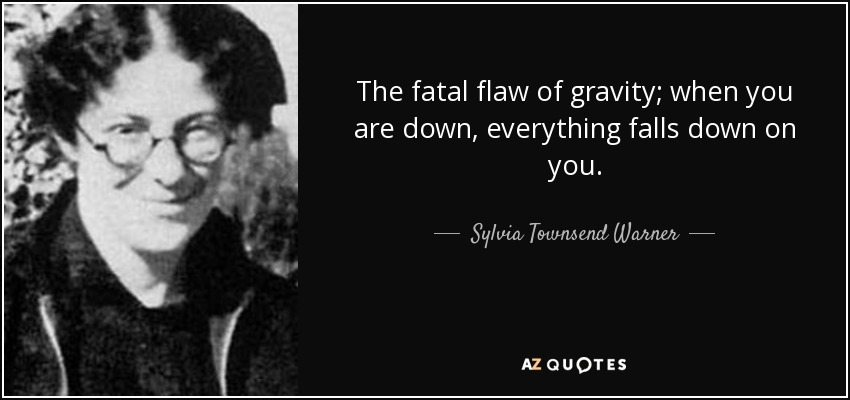 quote-the-fatal-flaw-of-gravity-when-you-are-down-everything-falls-down-on-you-sylvia-townsend-warner-82-51-80