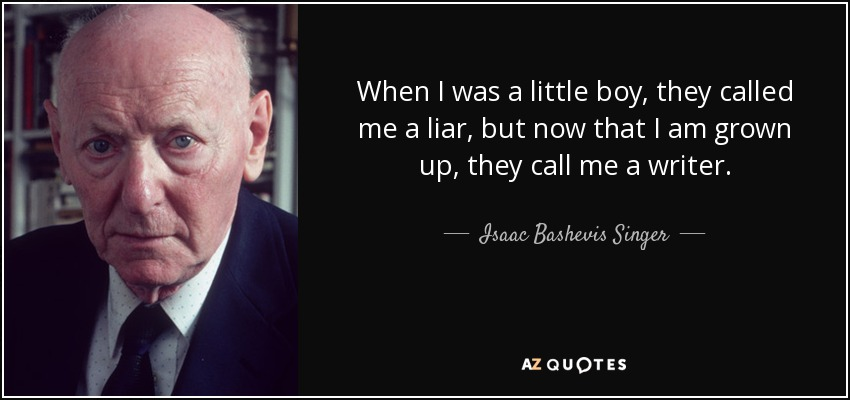 quote-when-i-was-a-little-boy-they-called-me-a-liar-but-now-that-i-am-grown-up-they-call-me-isaac-bashevis-singer-27-32-30