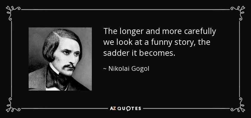 quote-the-longer-and-more-carefully-we-look-at-a-funny-story-the-sadder-it-becomes-nikolai-gogol-38-98-56-1