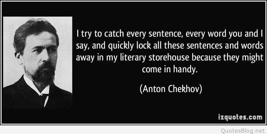 quote-i-try-to-catch-every-sentence-every-word-you-and-i-say-and-quickly-lock-all-these-sentences-and-anton-chekhov-218331