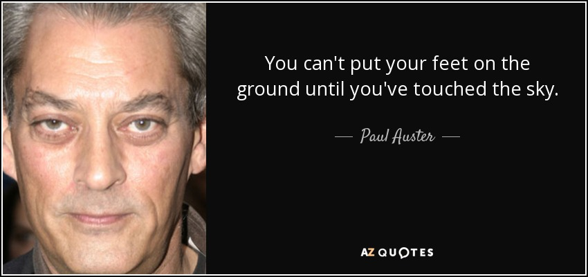 quote-you-can-t-put-your-feet-on-the-ground-until-you-ve-touched-the-sky-paul-auster-1-32-51
